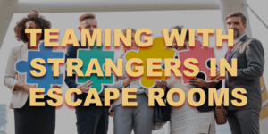 Escape Room Etiquette 101 - How to Play with Strangers